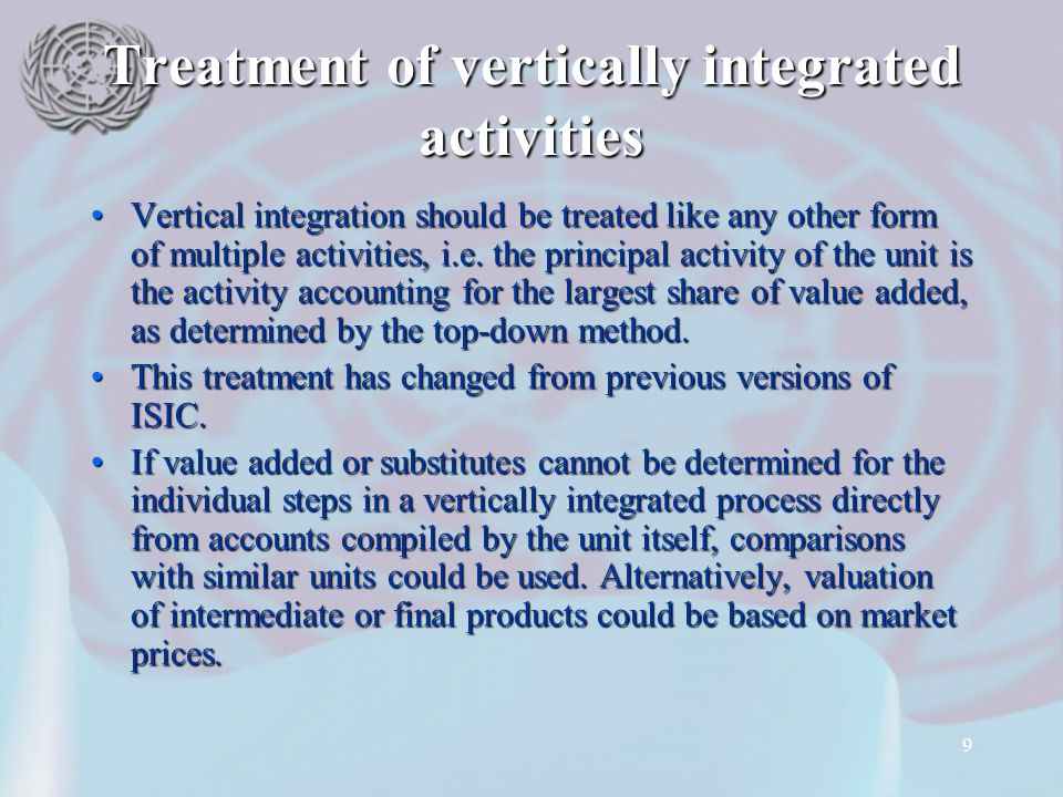 9 Treatment of vertically integrated activities Vertical integration should be treated like any other form of multiple activities, i.e. the principal