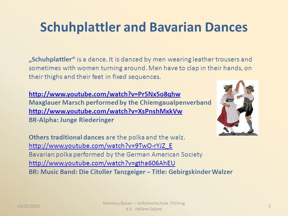 "Schuhplattler and Bavarian Dances 03/05/2015 Memory Boxes – Volkshochschule Olching e.V. Hélène Sajons 5 ""Schuhplattler"" is a dance. It is danced by m"