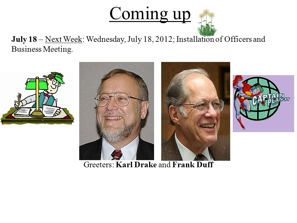July 18 – Next Week: Wednesday, July 18, 2012; Installation of Officers and Business Meeting.