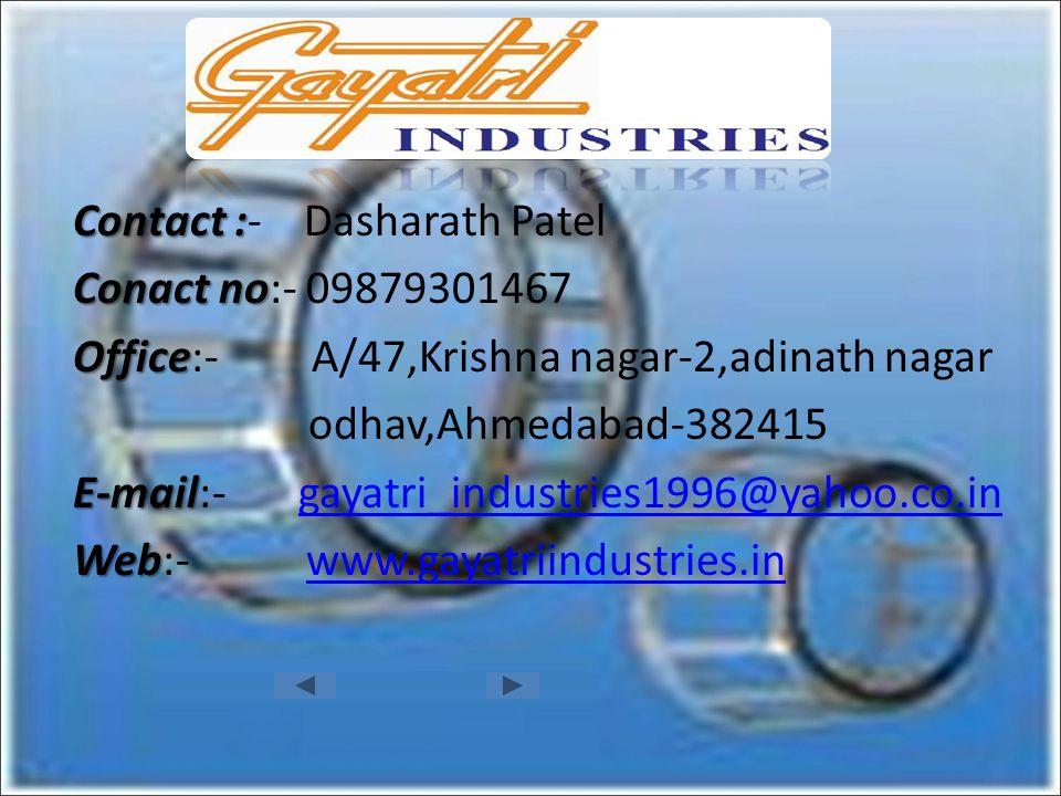 . Contact : Contact :- Dasharath Patel Conact no Conact no:- 09879301467 Office Office:- A/47,Krishna nagar-2,adinath nagar odhav,Ahmedabad-382415 E-m