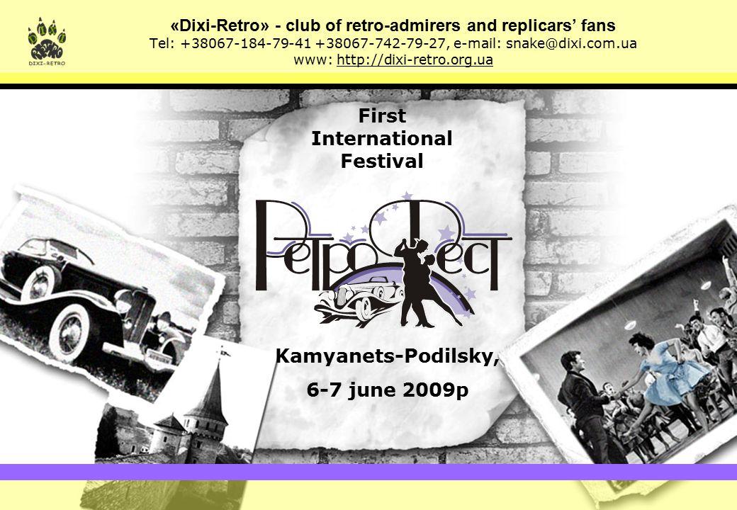 «Dixi-Retro» - club of retro-admirers and replicars' fans Tel: +38067-184-79-41 +38067-742-79-27, e-mail: snake@dixi.com.ua, www: http://dixi-retro.org.ua The First International Festival «RetroFest», Kamyanets-Podilsky Why it's interesting to take part in the Festival.