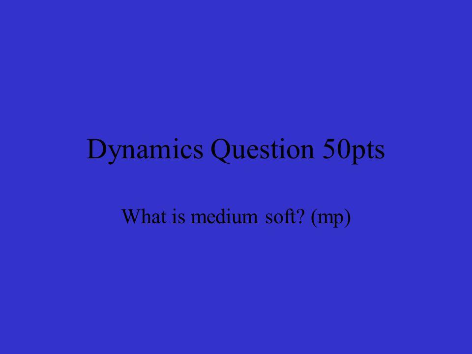 Dynamics Question 50pts What is medium soft (mp)