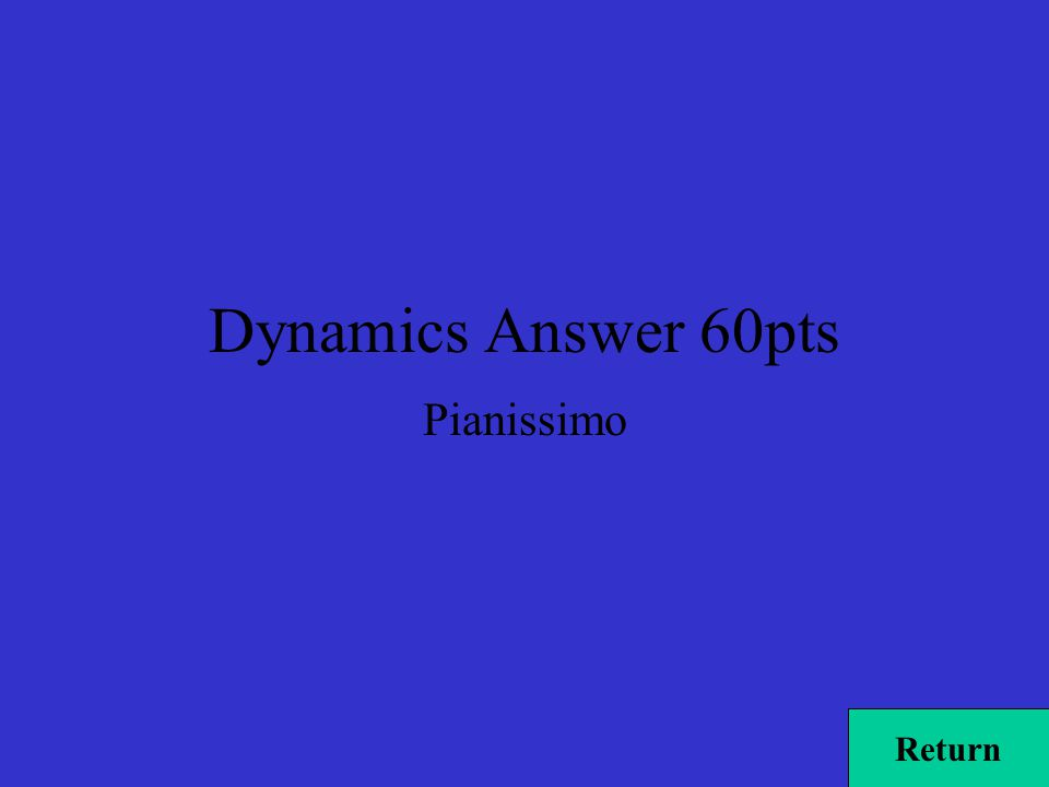 Dynamics Answer 60pts Pianissimo Return