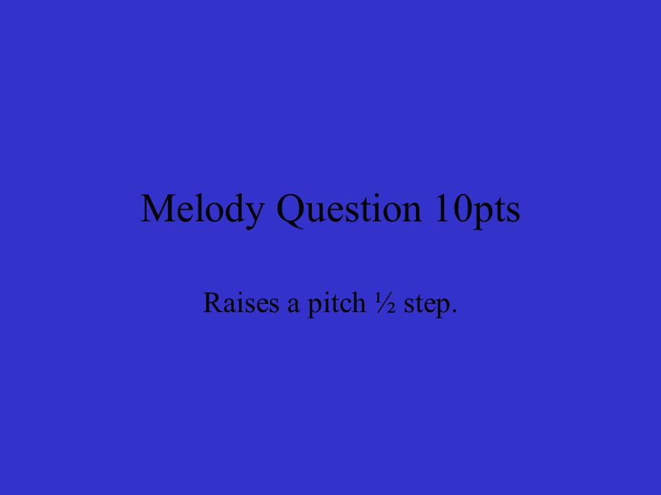 Melody Question 10pts Raises a pitch ½ step.