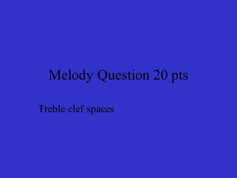 Melody Question 20 pts Treble clef spaces