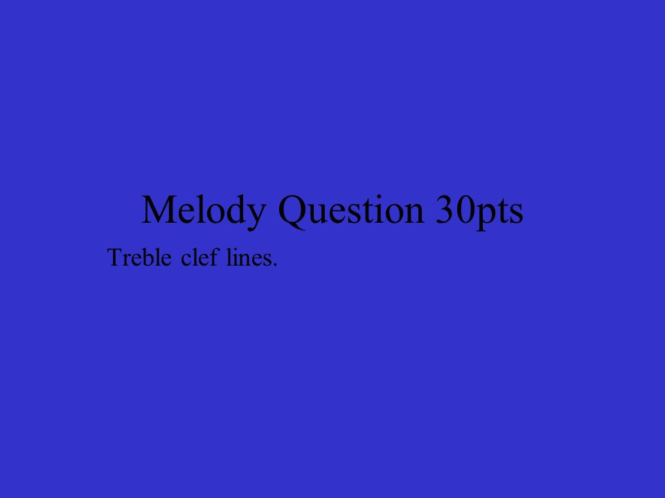 Melody Question 30pts Treble clef lines.