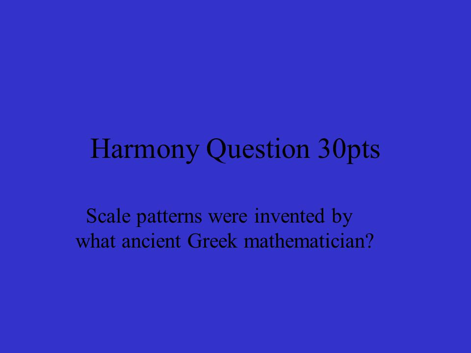 Harmony Question 30pts Scale patterns were invented by what ancient Greek mathematician?