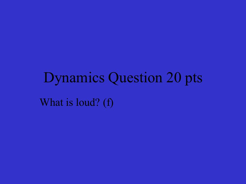 Dynamics Question 20 pts What is loud (f)