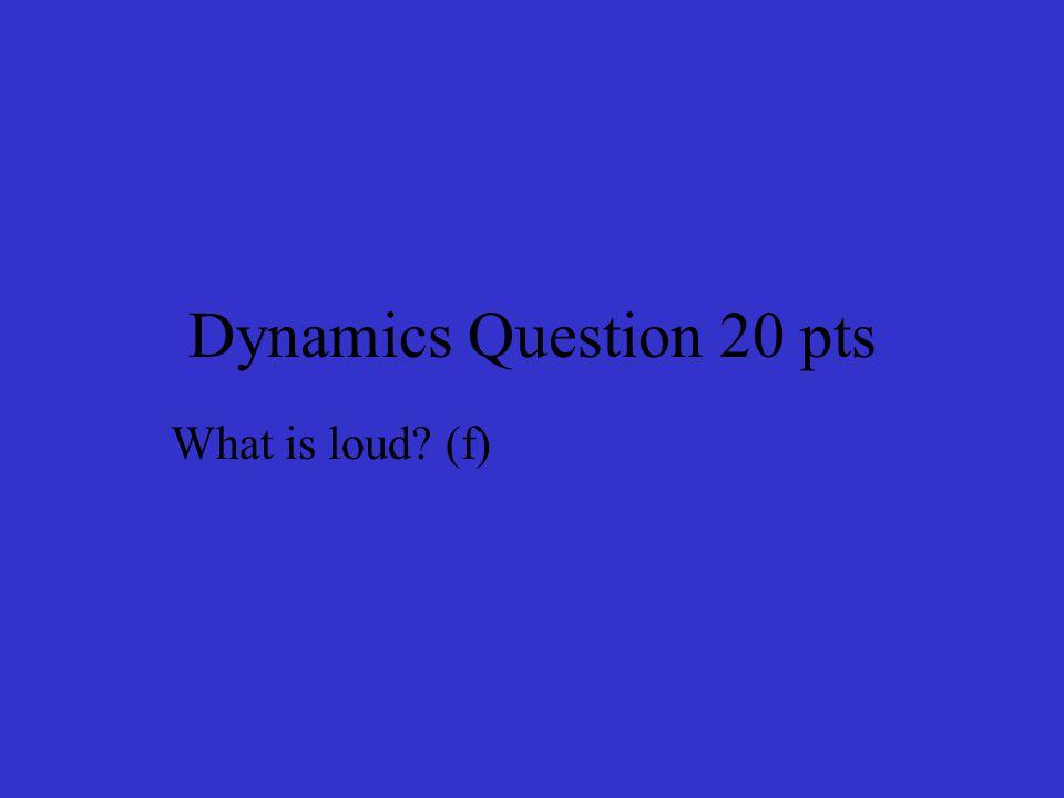 Dynamics Answer 70pts Mezzo forte Return