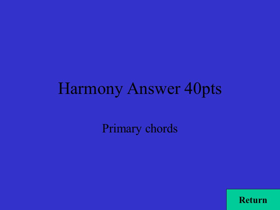 Harmony Answer 40pts Primary chords Return