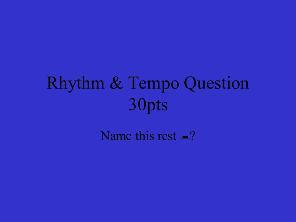 Rhythm & Tempo Question 30pts Name this rest