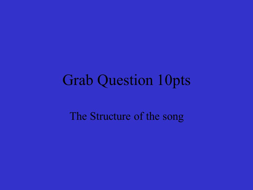 Grab Question 10pts The Structure of the song