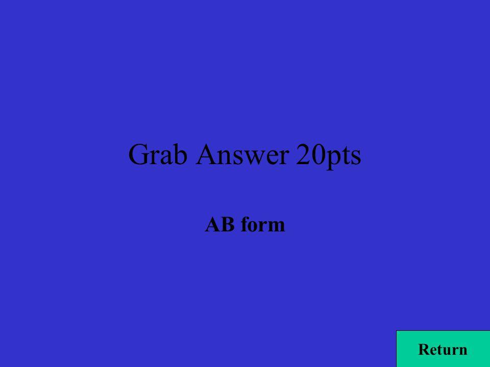 Grab Answer 20pts AB form Return