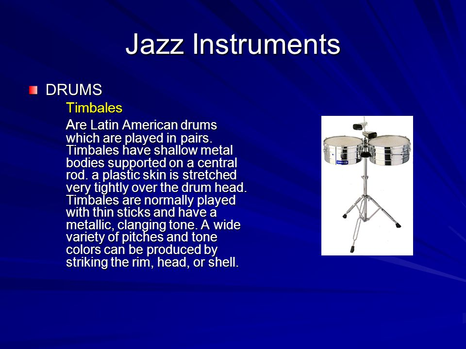 Jazz Instruments DRUMSTimbales A re Latin American drums which are played in pairs.