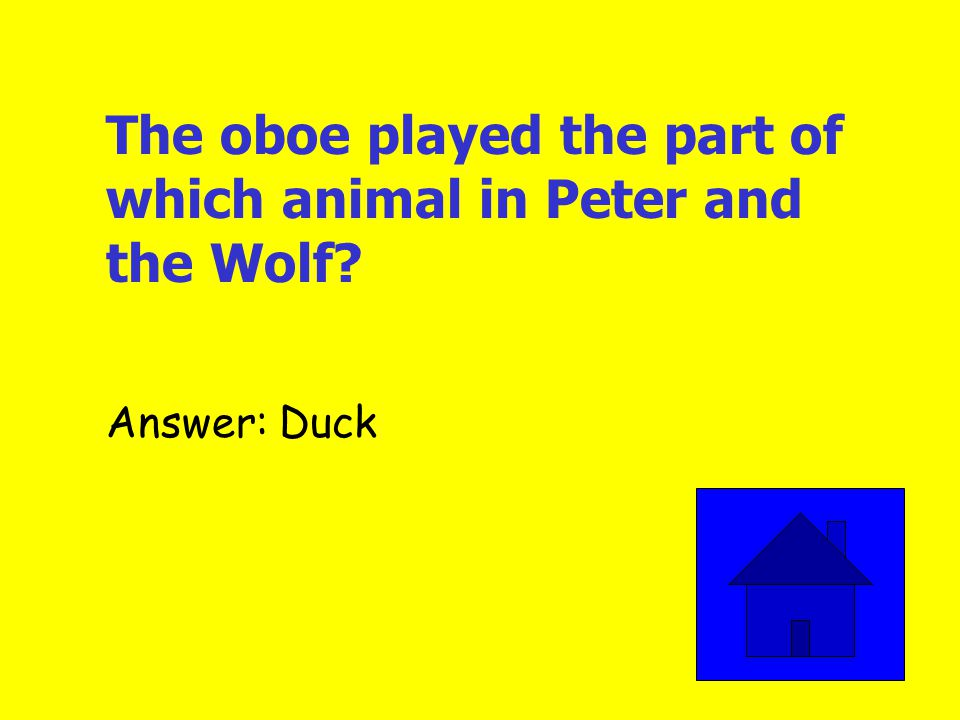 I played the melody of the Grandpa in Peter and the Wolf. Who am I Answer: Bassoon