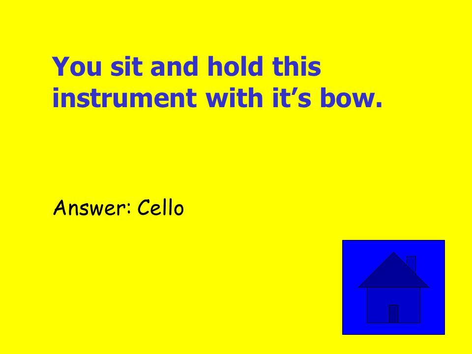 You sit and hold this instrument with it's bow. Answer: Cello