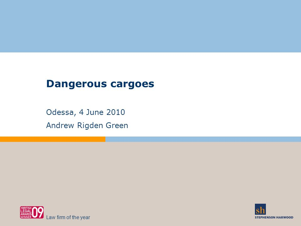Dangerous cargoes Odessa, 4 June 2010 Andrew Rigden Green Law firm of the year