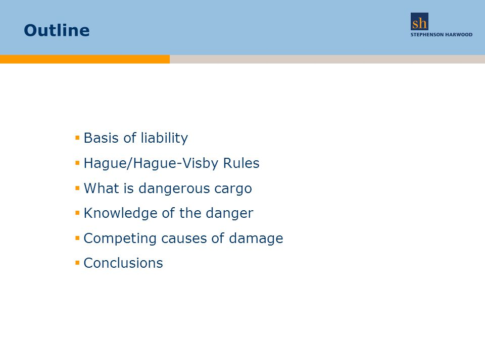 Basis of liability  Common law –Implied term in contracts for the carriage of goods by sea that the shipper will not load dangerous cargo.