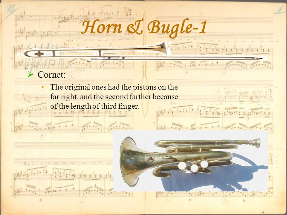 Horn & Bugle-1  Cornet: The original ones had the pistons on the far right, and the second farther because of the length of third finger.