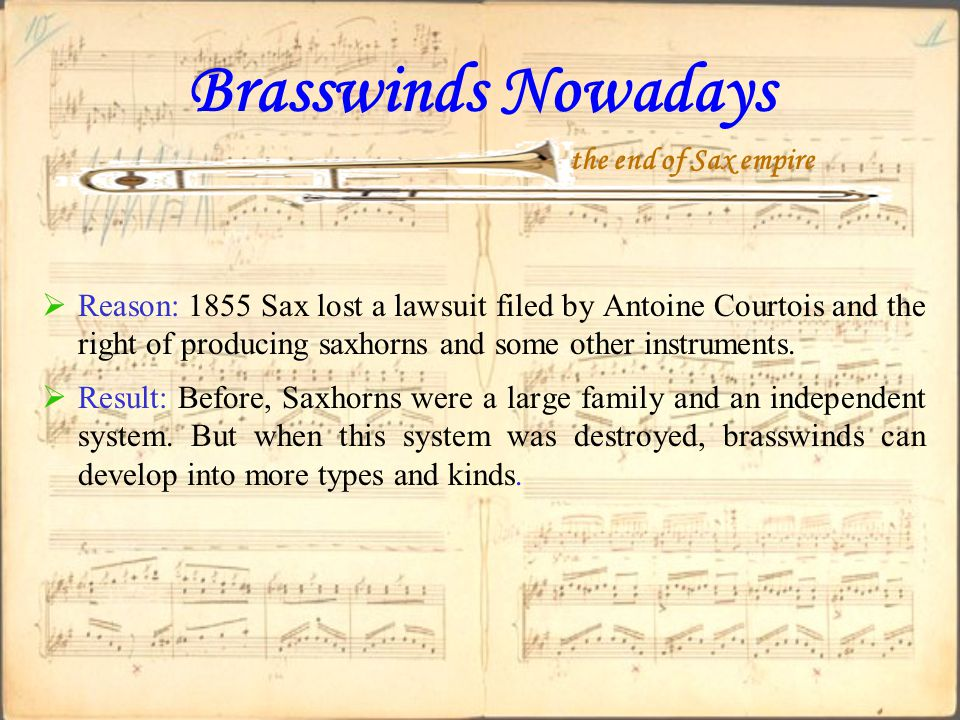 Brasswinds Nowadays  Reason: 1855 Sax lost a lawsuit filed by Antoine Courtois and the right of producing saxhorns and some other instruments.