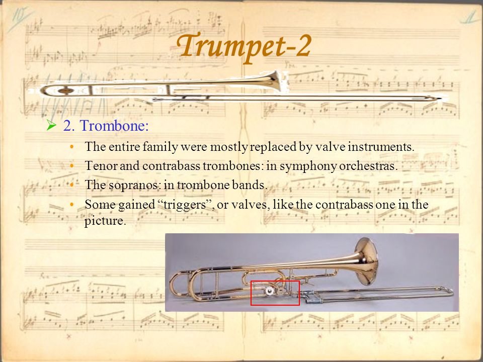 Trumpet-2  2. Trombone: The entire family were mostly replaced by valve instruments.