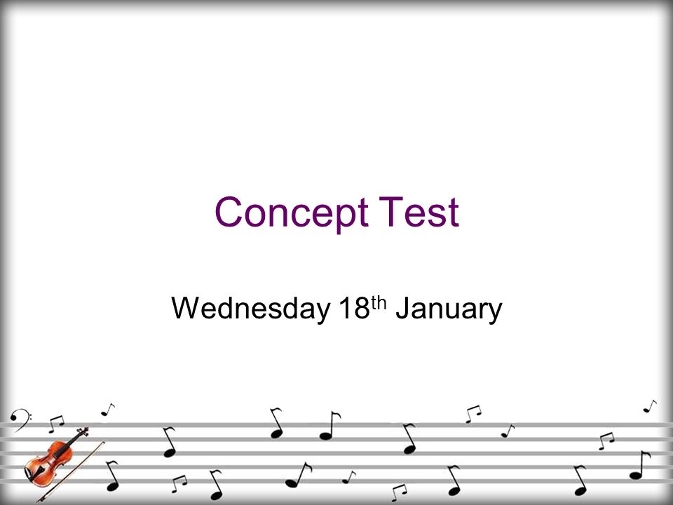 Concept Test Wednesday 18 th January