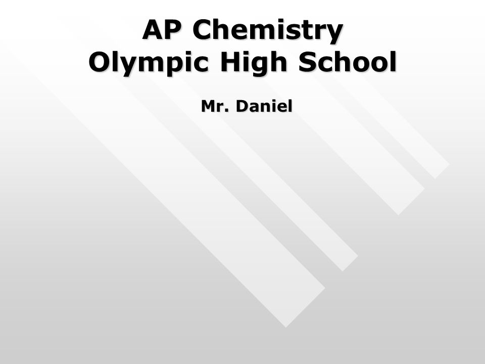 AP Chemistry Olympic High School Mr. Daniel