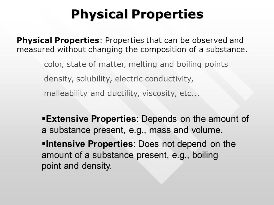 Physical Properties Physical Properties: Properties that can be observed and measured without changing the composition of a substance. color, state of