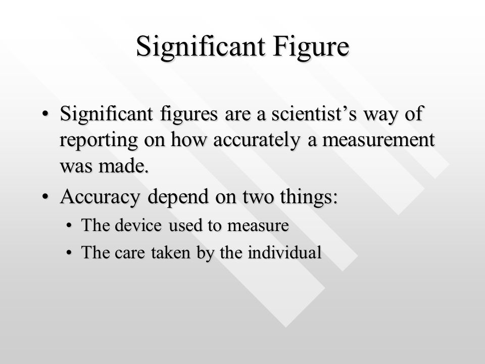 Significant Figure Significant figures are a scientist's way of reporting on how accurately a measurement was made.Significant figures are a scientist
