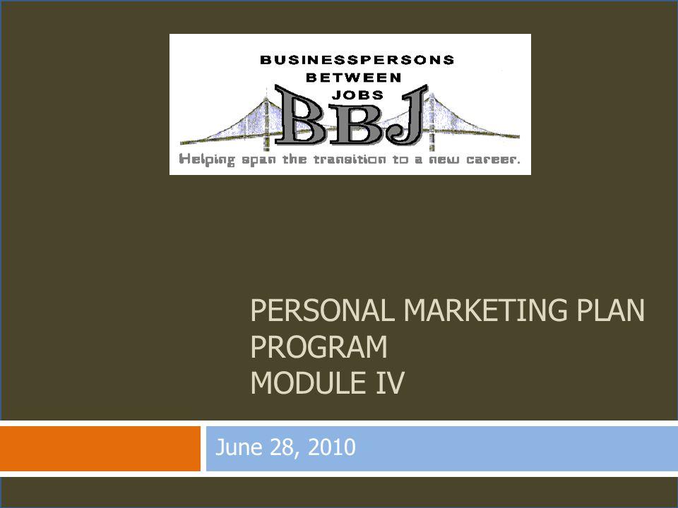 PERSONAL MARKETING PLAN PROGRAM MODULE IV June 28, 2010