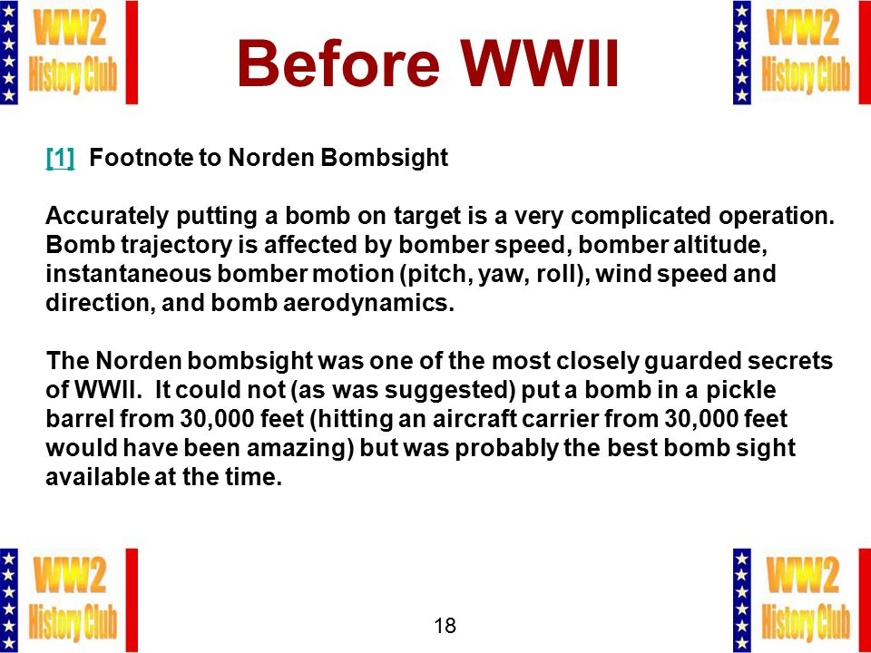 18 Before WWII [1][1] Footnote to Norden Bombsight Accurately putting a bomb on target is a very complicated operation.