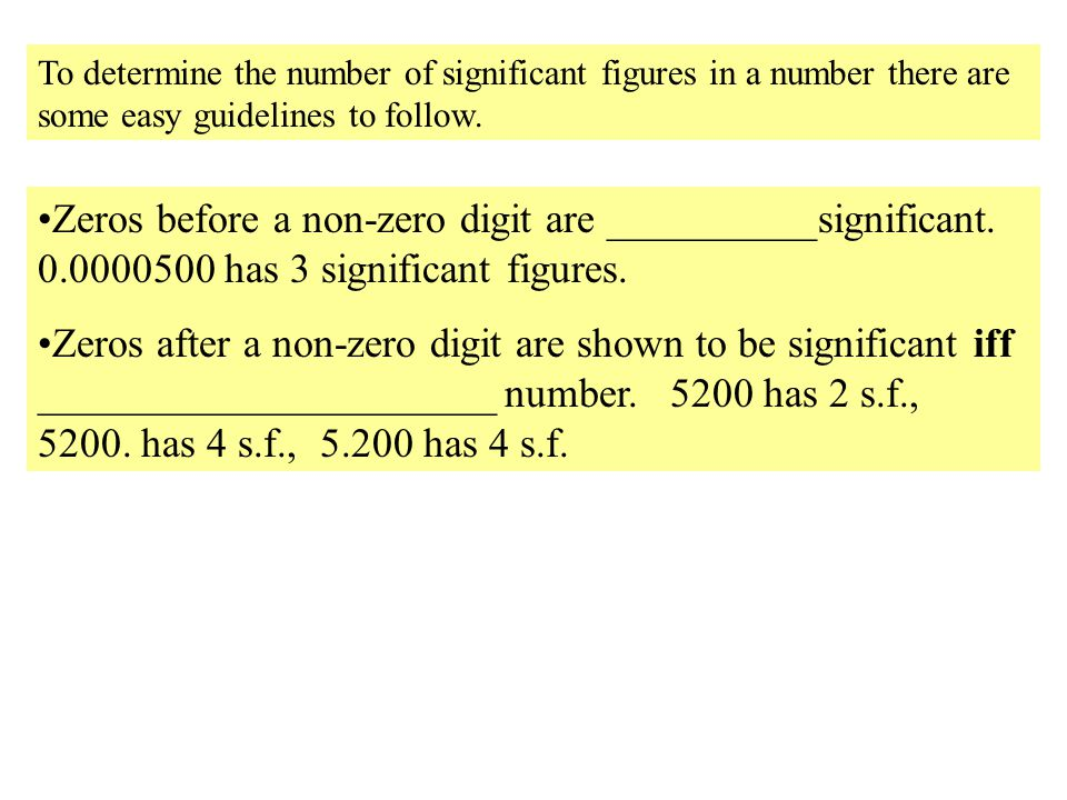 To determine the number of significant figures in a number there are some easy guidelines to follow. Zeros before a non-zero digit are __________signi