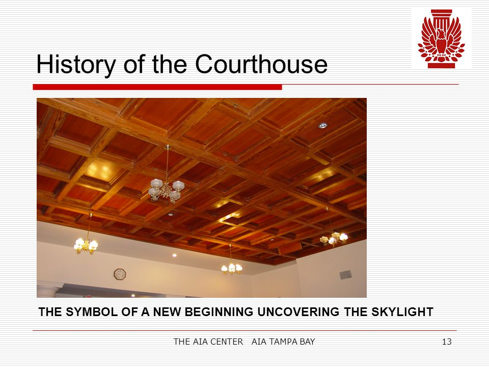 THE AIA CENTER AIA TAMPA BAY13 History of the Courthouse THE SYMBOL OF A NEW BEGINNING UNCOVERING THE SKYLIGHT