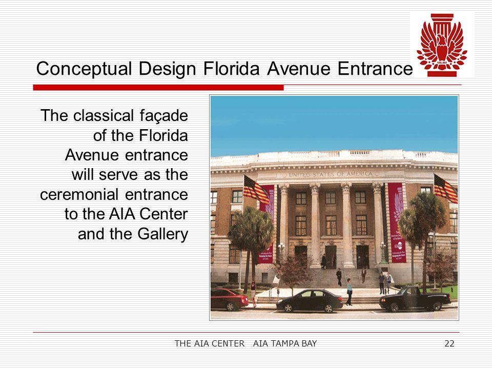 THE AIA CENTER AIA TAMPA BAY22 Conceptual Design Florida Avenue Entrance The classical façade of the Florida Avenue entrance will serve as the ceremonial entrance to the AIA Center and the Gallery