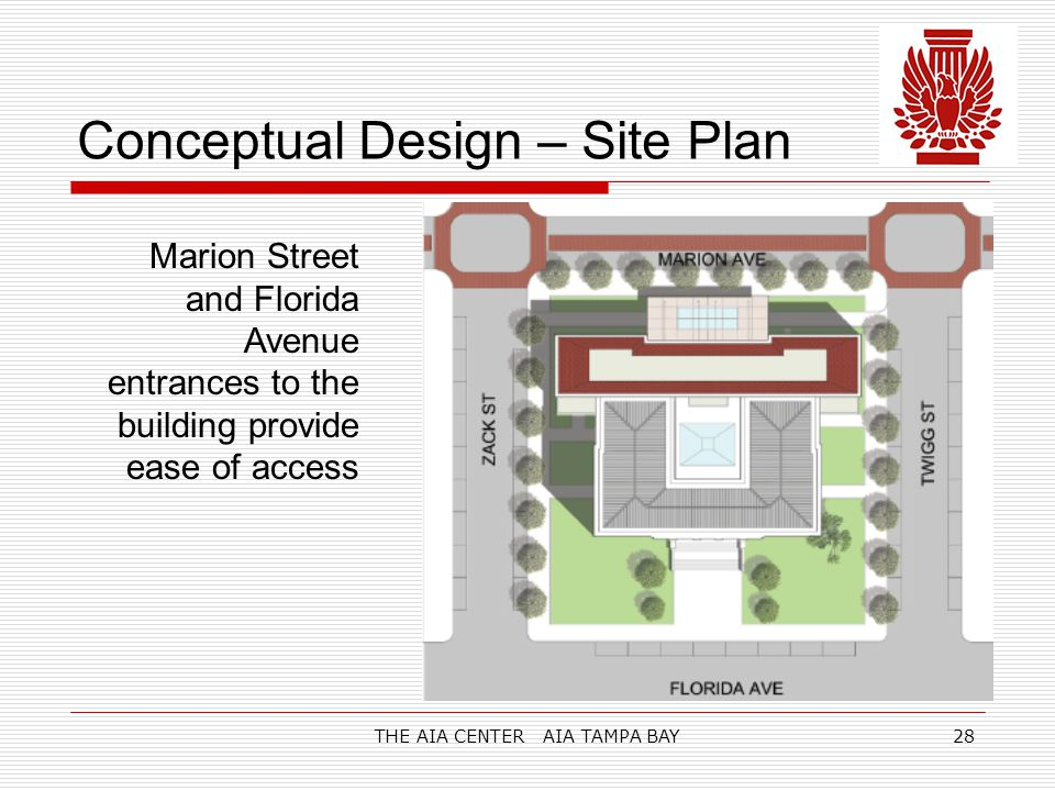 THE AIA CENTER AIA TAMPA BAY28 Conceptual Design – Site Plan Marion Street and Florida Avenue entrances to the building provide ease of access