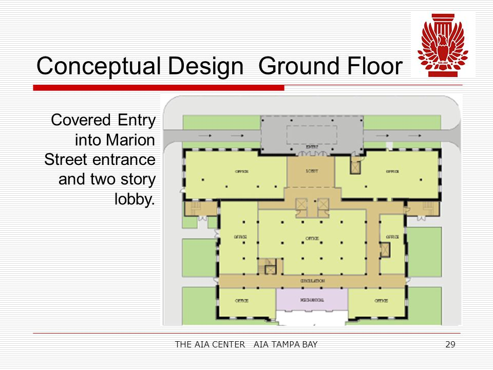THE AIA CENTER AIA TAMPA BAY29 Conceptual Design Ground Floor Covered Entry into Marion Street entrance and two story lobby.