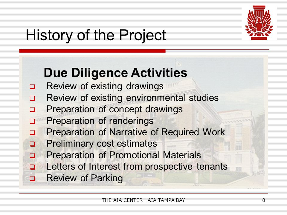 THE AIA CENTER AIA TAMPA BAY8 History of the Project Due Diligence Activities  Review of existing drawings  Review of existing environmental studies  Preparation of concept drawings  Preparation of renderings  Preparation of Narrative of Required Work  Preliminary cost estimates  Preparation of Promotional Materials  Letters of Interest from prospective tenants  Review of Parking