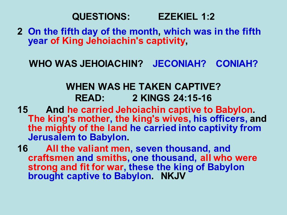 QUESTIONS:EZEKIEL 1:2 2On the fifth day of the month, which was in the fifth year of King Jehoiachin s captivity, WHO WAS JEHOIACHIN.
