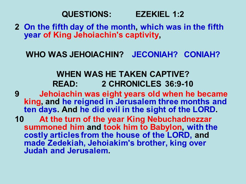 QUESTIONS:EZEKIEL 1:2 2On the fifth day of the month, which was in the fifth year of King Jehoiachin's captivity, WHO WAS JEHOIACHIN? JECONIAH? CONIAH