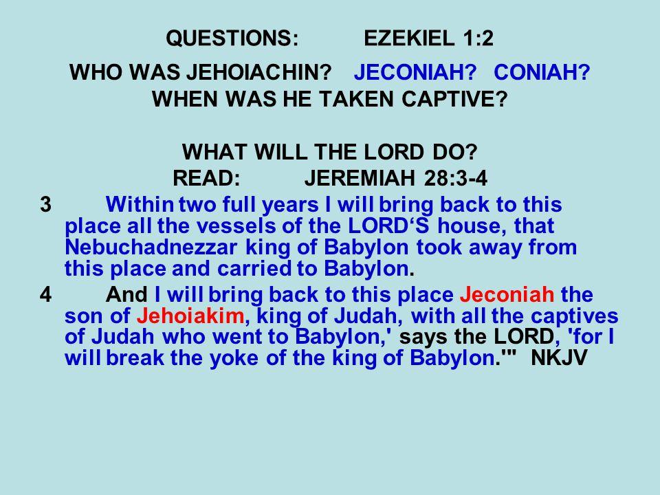 QUESTIONS:EZEKIEL 1:2 WHO WAS JEHOIACHIN.JECONIAH.