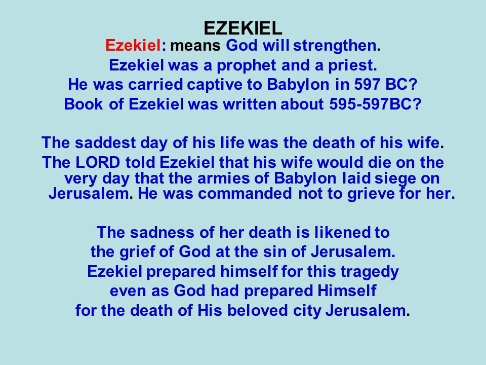 EZEKIEL Ezekiel: means God will strengthen. Ezekiel was a prophet and a priest.