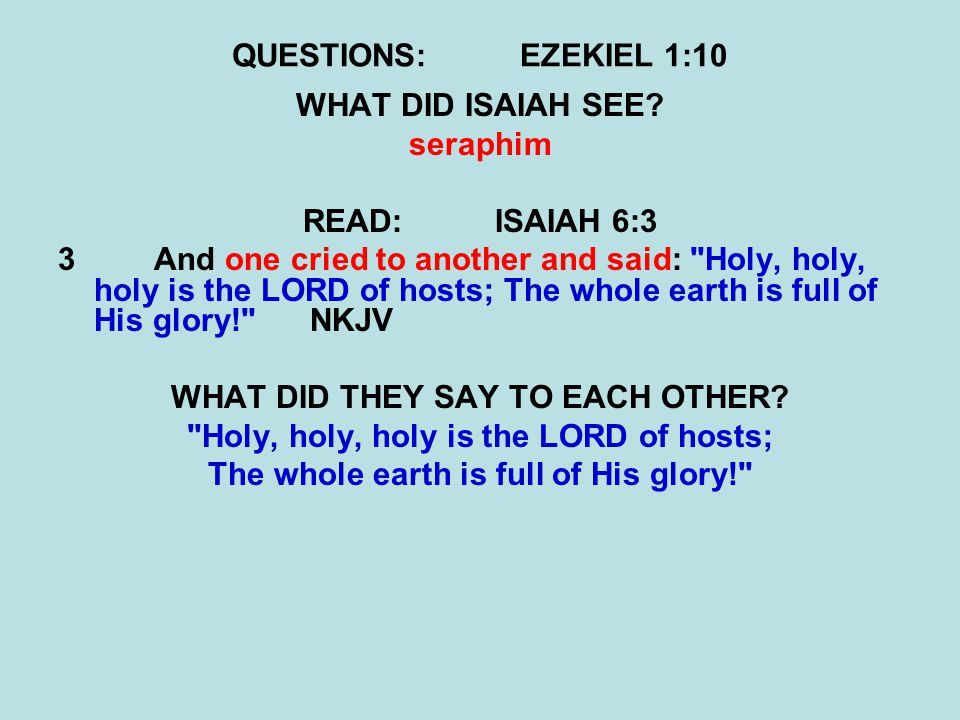 QUESTIONS:EZEKIEL 1:10 WHAT DID ISAIAH SEE? seraphim READ:ISAIAH 6:3 3 And one cried to another and said:
