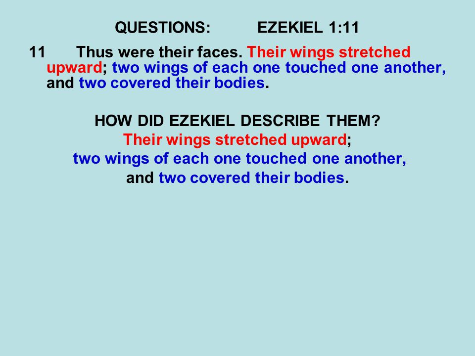 QUESTIONS:EZEKIEL 1:11 11Thus were their faces. Their wings stretched upward; two wings of each one touched one another, and two covered their bodies.