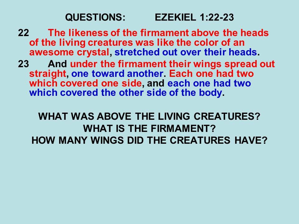 QUESTIONS:EZEKIEL 1:22-23 22The likeness of the firmament above the heads of the living creatures was like the color of an awesome crystal, stretched