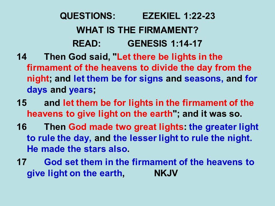 QUESTIONS:EZEKIEL 1:22-23 WHAT IS THE FIRMAMENT? READ:GENESIS 1:14-17 14 Then God said,