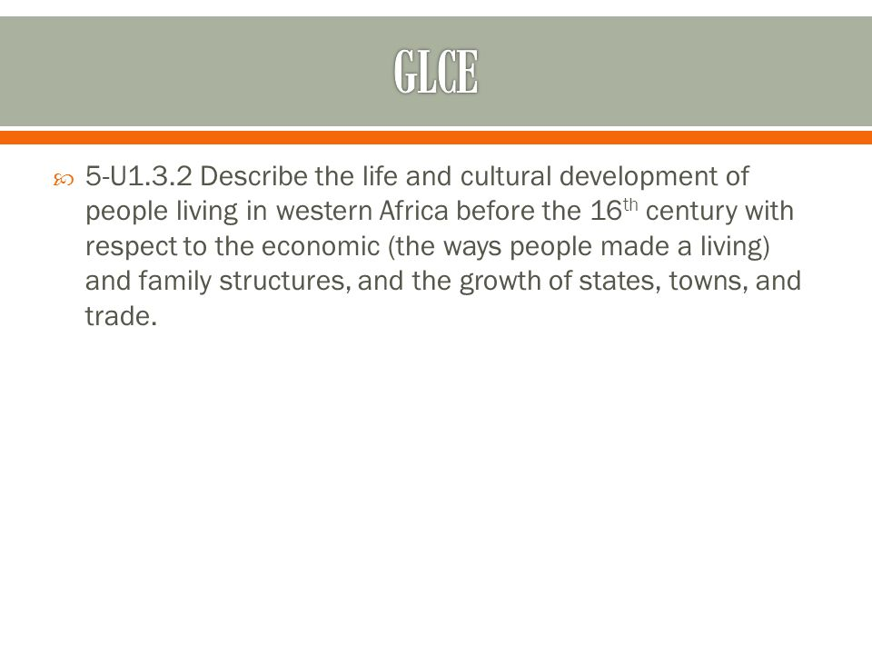  5-U1.3.2 Describe the life and cultural development of people living in western Africa before the 16 th century with respect to the economic (the wa