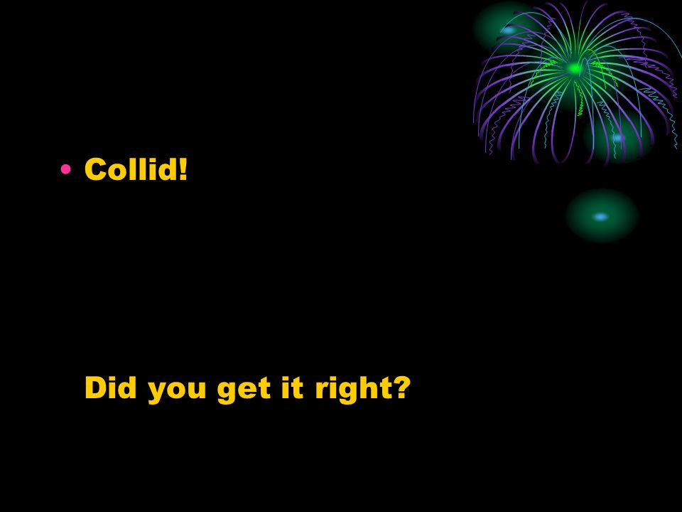 Collid! Did you get it right?
