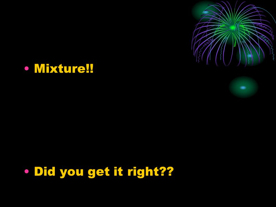 Mixture!! Did you get it right??