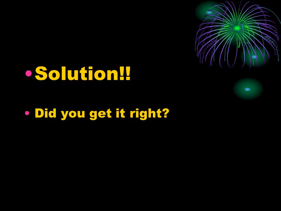 Solution!! Did you get it right?