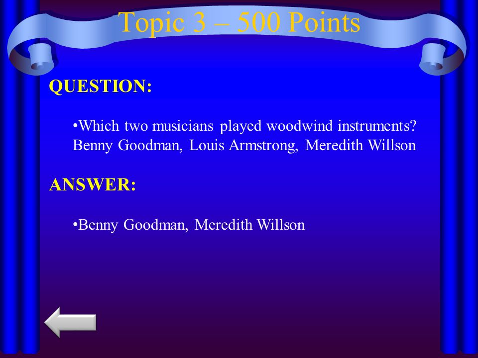 Topic 3 – 400 Points QUESTION: What is the lowest sounding member of the Woodwind family.